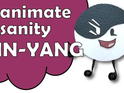 How To Make Yin-Yang of Inanimate Insanity