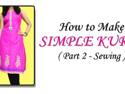 How to Stitch Simple Kurti ( Part 2 - SEWING )