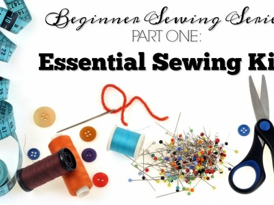 Essential Sewing Kit For The Beginner Seamstress