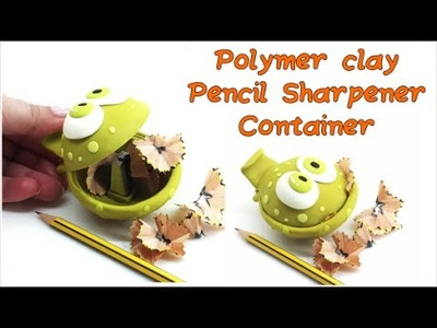 Pencil sharpener container- Polymer clay- Tutorial