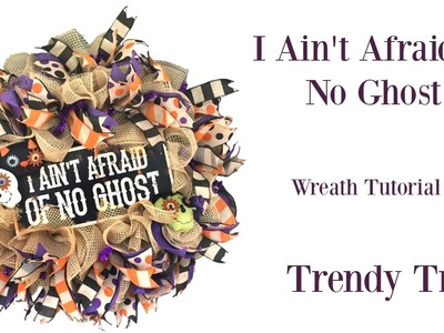 I Ain't Afraid of No Ghost Wreath Tutorial by Trendy Tree