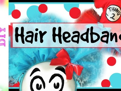 How to make a Hair Headband for Thing 1 & 2 Costumes