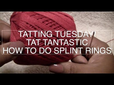 TATTING TUESDAY - TAT TANTASTIC: HOW TO DO SPLIT RINGS