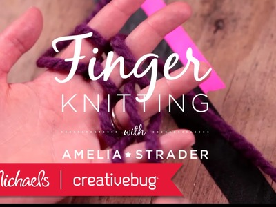 Creativebug: Finger Knitting | Creativebug Online Classes | Michaels