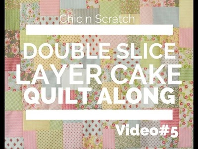 Double Slice Layer Cake Quilt Along Video 5