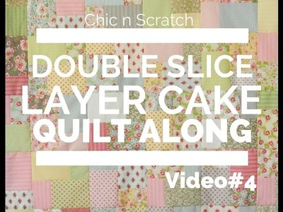 Double Slice Layer Cake Quilt Along Video 4