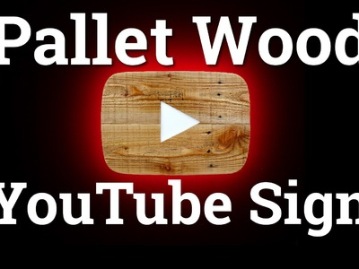 How to Make a Pallet Wood YouTube Play Button Sign