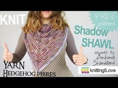 Knit Shadow SHAWL - free pattern - Hedgehog Fibres yarn | knittingILove