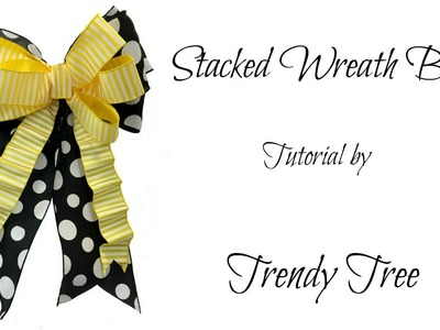 Stacked Wreath Bow Tutorial by Trendy Tree