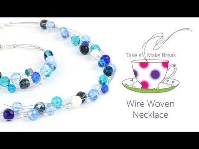 Wire Woven Necklace | Take a Make Break with Sarah