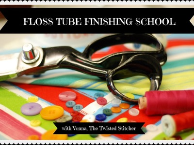 Floss Tube Finishing School - Pincushion and Floss Tag Tutorial - with Vonna, The Twisted Stitcher