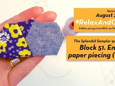 8-7-16 EPP start on block 51 of #TheSplendidSampler quilt along. #RelaxAndCraft