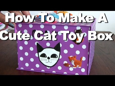 How To Make A Cute Cat Toy Box - Crafty Kitty Cats