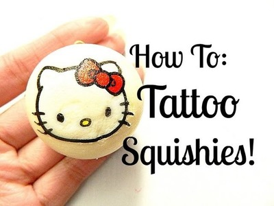 Tattoo Squishies! (How To)