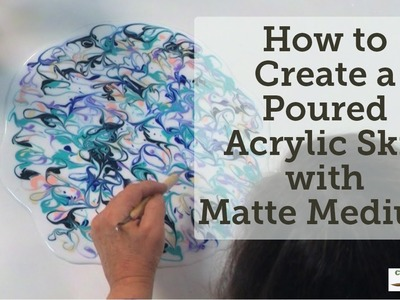 How to Create a Poured Acrylic Skin with Matte Medium
