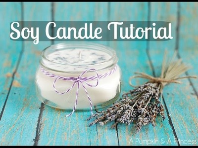 Soy Candle Tutorial *UPDATED*