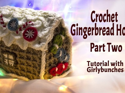 Learn to Crochet with Girlybunches - Crochet Gingerbread House Project Tutorial - Part 2 of 2