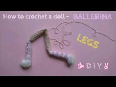My Crocheted Doll Amigurumi - LEGS TUTORIAL - Ballerina