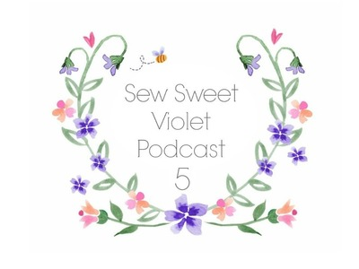 Sew Sweet Violet Podcast episode 5 . .  A WINNER and my first A~LONG!
