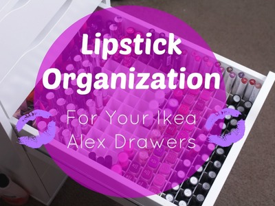 How to: Make A Lipstick Organizer | Ikea Alex Drawers