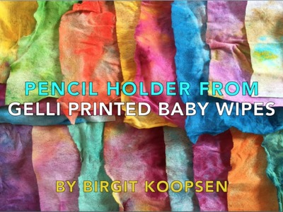 Pencil Holder from Gelli® Printed Baby Wipes