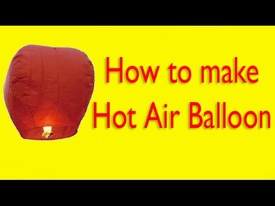 How to make  Hot Air Balloon (Fanush) At Home || Diwali Special || 2016
