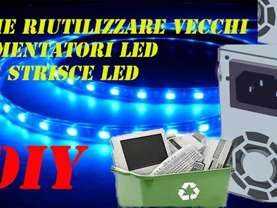 TUTORIAL FAI DA TE DIY come riutilizzare alimentatori pc per STRISCE LED