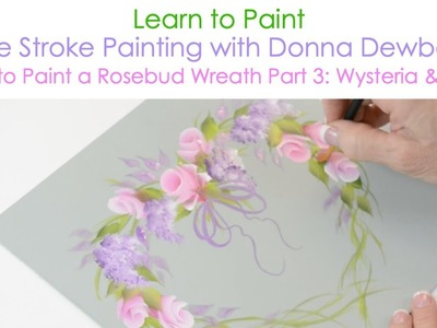One Stroke Painting with Donna Dewberry - How to Paint a Rosebud Wreath, Pt. 3: Wysteria & Bows