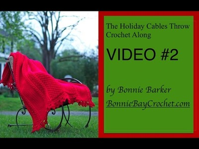 The Holiday Cables Throw Crochet Along, VIDEO #2 by Bonnie Barker