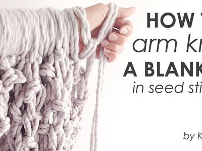 How to arm knit a blanket in seed stitch