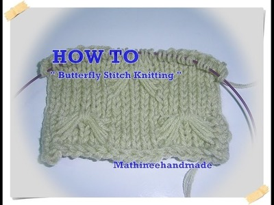 How to Butterfly stitch knitting.  นิตติ้งลายผีเสื้อ_ Mathineehandmade