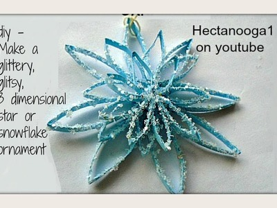 Diy- Glitzy Dimensional Paper Star (snowflake) Ornament, Christmas Card, Gift topper, tree ornament