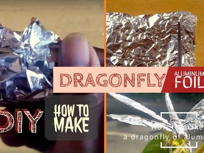 DIY Home Decor | How to make a Dragonfly of Aluminum Foil