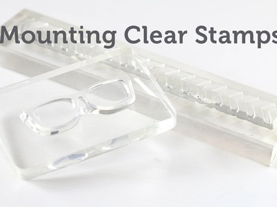 Card Making and Paper Crafting How To: Mounting Clear Stamps
