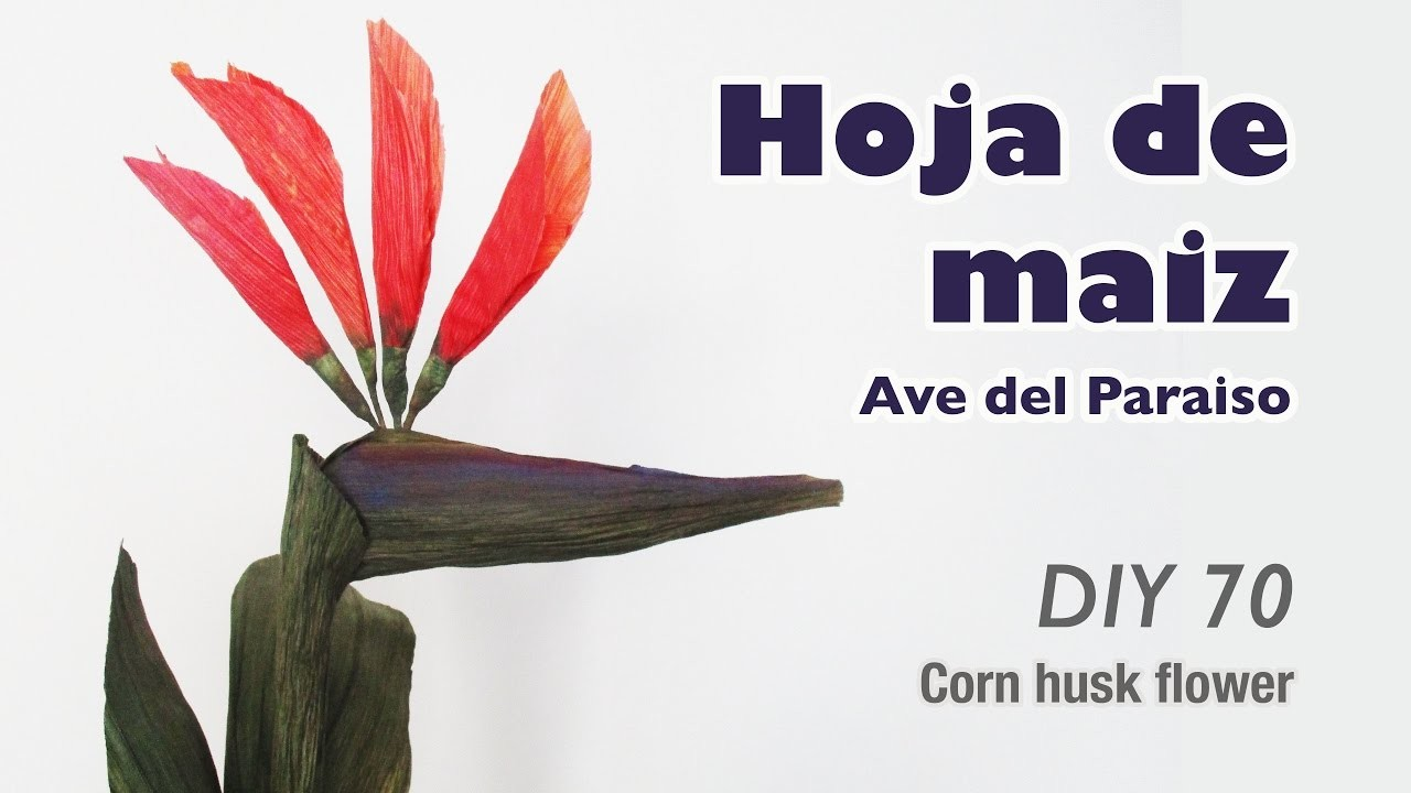 How to make corn husk flowers 70. Como hacer flor de hoja de maiz ave del paraíso