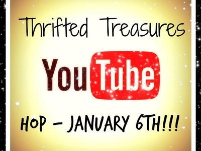 THRIFTED TREASURES YOU TUBE HOP - COME JOIN THE FUN!!!