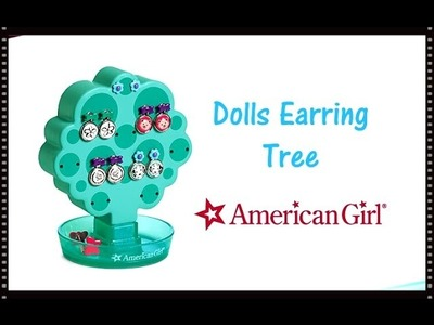 Opening review American Girl Doll ~ Aqua Earring Tree for your Dolls