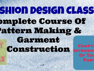 Cmplt Course of Pattern Making &Sewing-Level 1.Introduction of tools
