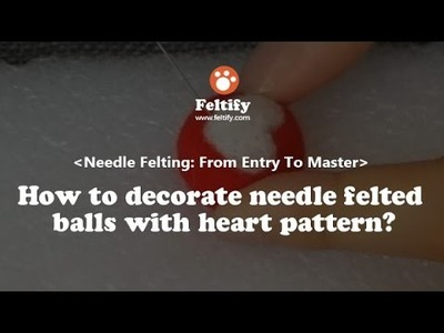 Unit 1 Lesson 2: How to decorate needle felted balls with heart pattern?