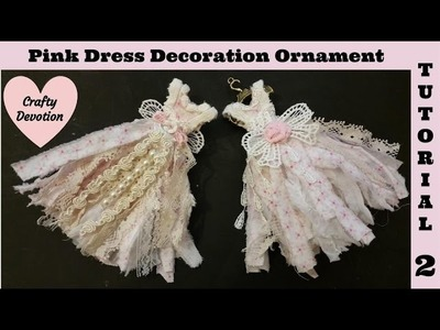 Pink Dress 2 Tutorial, Decor. Christmas Ornament, Tattered Shabby Chic Designs by Crafty Devotion