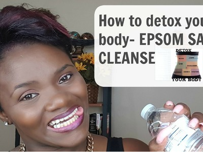How to detox your body- The Epsom Salt Cleanse FULL INSTRUCTIONS