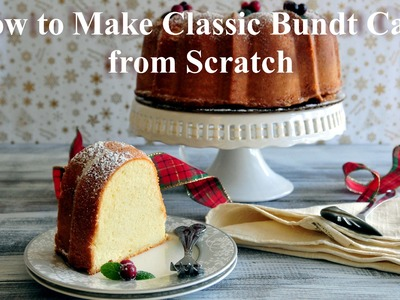 How to Make Classic Bundt Cake. Pound Cake From Scratch