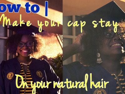 How To| Make Your Graduation Cap Stay on Natural Hair ♡