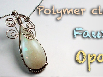 DIY faux opal - Polymer clay tutorial - Wire wrapping tutorial