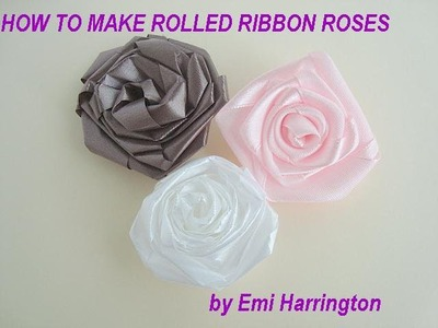 DIY ROLLED RIBBON ROSES - Fabric Flowers -  HOW TO MAKE ROLLED RIBBON ROSES,