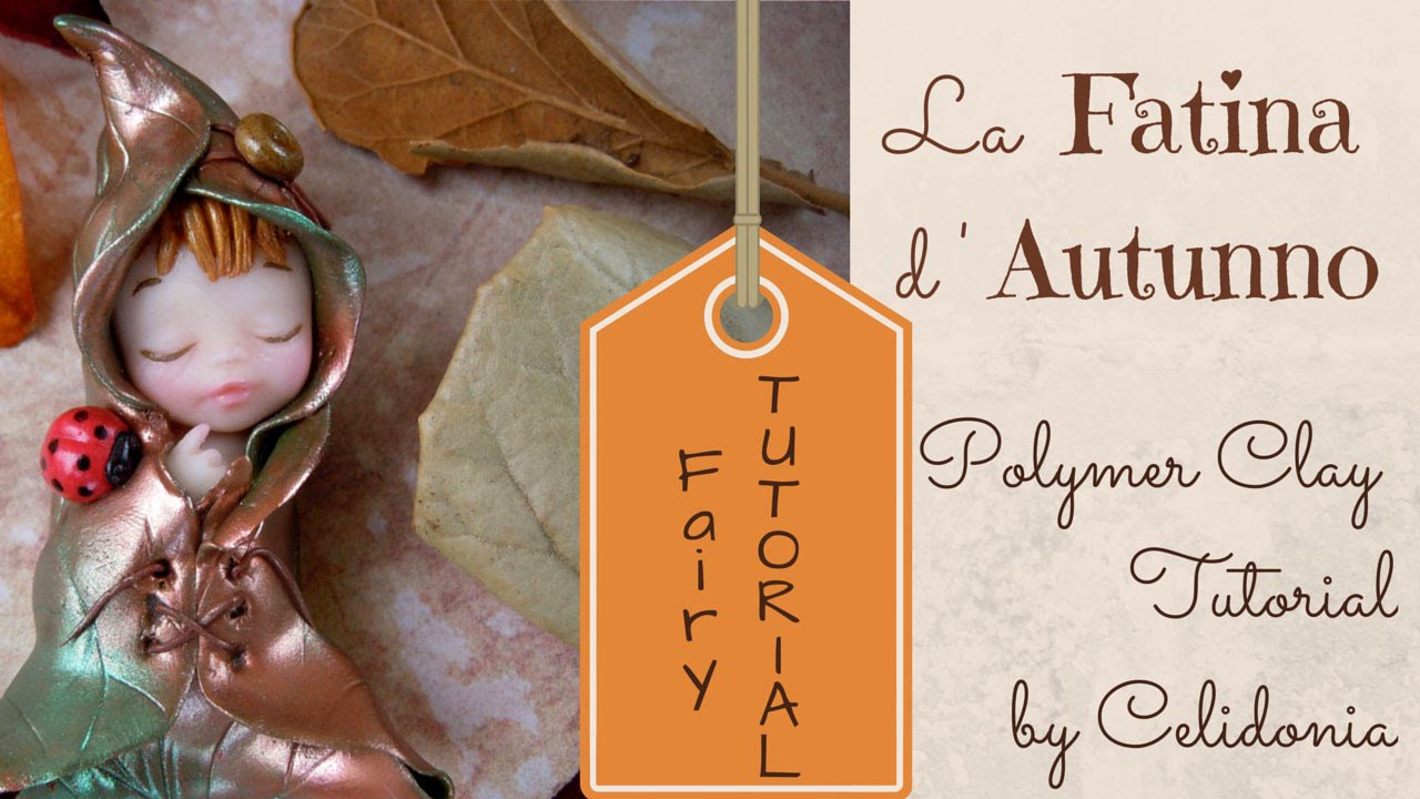 Tutorial Fatina d'Autunno in Fimo - Polymer Clay Tutorial Autumn Fairy