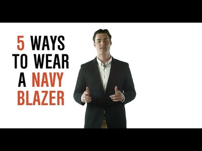 Dress Smarter: 5 Ways To Wear A Navy Blazer