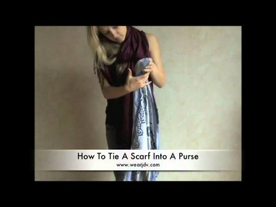 How To Tie A Scarf Into A Purse
