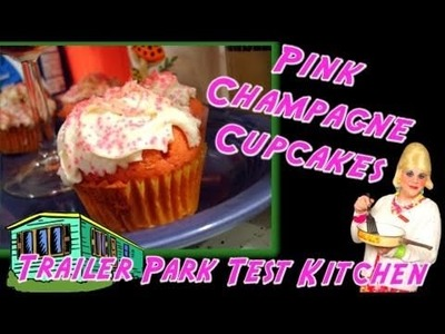 Pink Champagne Cupcakes : Trailer Park Test Kitchen New Year