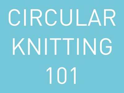Circular Knitting 101